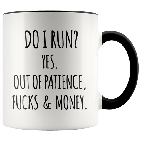 Do I Run Yes Out of Patience Fucks and Money Funny Quote Mugs with Sayings Sarcastic Coffee Cup