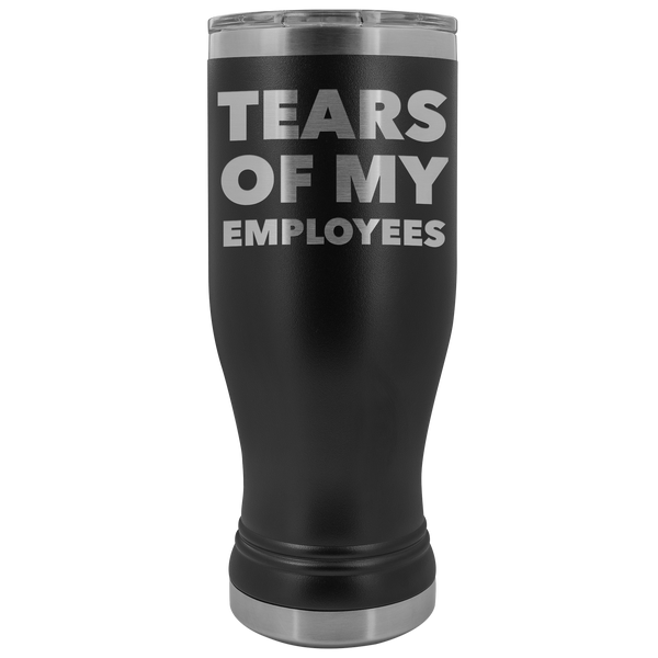 Funny Boss Gifts Tears of My Employees Pilsner Tumbler Mug Hot Cold Travel Cup 30oz BPA Free