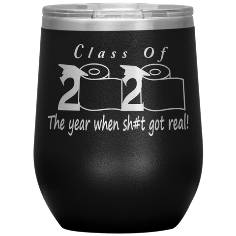 Class Of 2020 Wine Tumbler The Year When Shit Got Real Seniors 2020 Graduation Gift Funny Stemless Travel Cup 30oz BPA Free