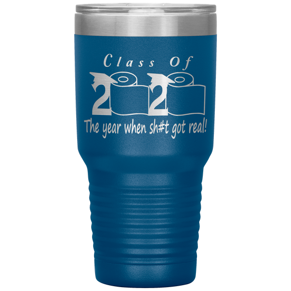Class Of 2020 The Year When Shit Got Real Tumbler Seniors 2020 Class Of 2020 Graduation Gift for Him for Her Funny Gift for Graduate Metal Mug Insulated Travel Coffee Cup 30oz BPA Free