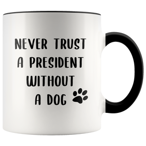 Political Gag Gift Democrat Mug Never Trust a President Without a Dog Mug Funny Coffee Cup