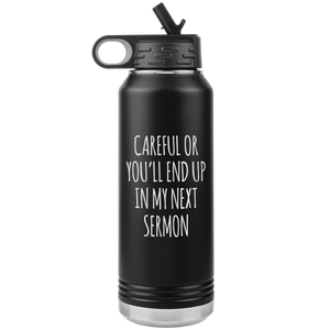 Preacher Gift Careful or You'll End Up in My Sermon Funny Minister Pastor Missionary Insulated Water Bottle 32oz BPA Free