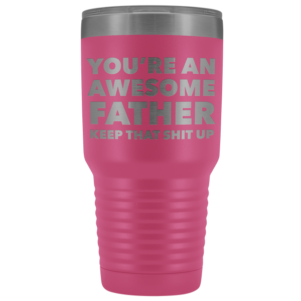You're An Awesome Father Keep it Up Tumbler Funny Father's Day Metal Mug Insulated Hot Cold Travel Coffee Cup 30oz BPA Free