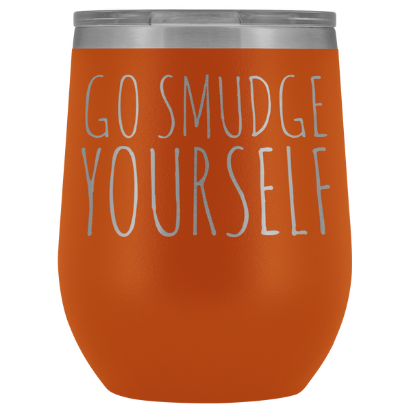 Go Smudge Yourself Rude Wine Tumbler Funny Fall Gifts for Friends Stemless Insulated Hot Cold BPA Free 12oz Travel Sippy Cup