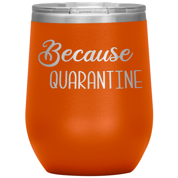 Quarantine 2020 Wine Tumbler Because Quarantine Funny Wine Glass Quarantine Gift Stemless Insulated BPA Free 12oz Travel Cup