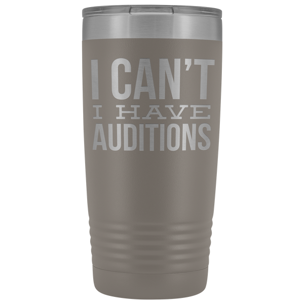 Aspiring Actor Gifts I Can't I Have Auditions Tumbler Funny Mug Insulated Hot Cold Travel Coffee Cup 20oz BPA Free