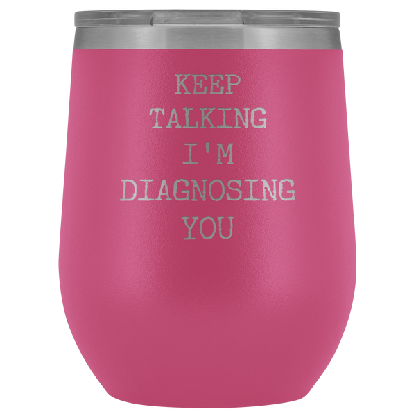 Keep Talking I'm Diagnosing You Psychologist SLP Gifts Funny Stemless Stainless Steel Insulated Wine Tumblers Hot Cold BPA Free 12oz Travel Cup