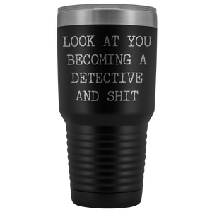 Police Detective Promotion Gifts Look at You Becoming a Detective Funny Tumbler Metal Mug Insulated Hot/Cold Travel Cup 30oz BPA Free