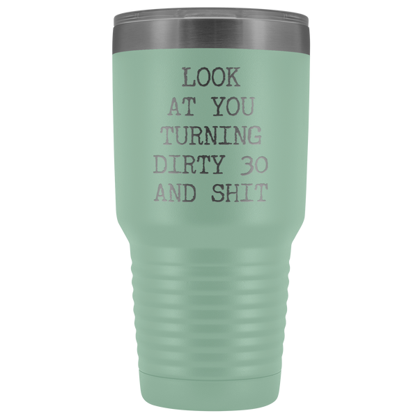 30th Birthday Gift Look at You Turning Dirty 30 Tumbler Metal Mug Insulated Hot Cold Travel Coffee Cup 30oz BPA Free
