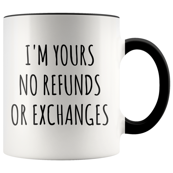 I'm Yours No Refunds or Exchanges Mug Boyfriend Gift Idea Girlfriend Gifts for Valentine's Day Valentines Gift Husband Wife Gifts Cute Coffee Cup