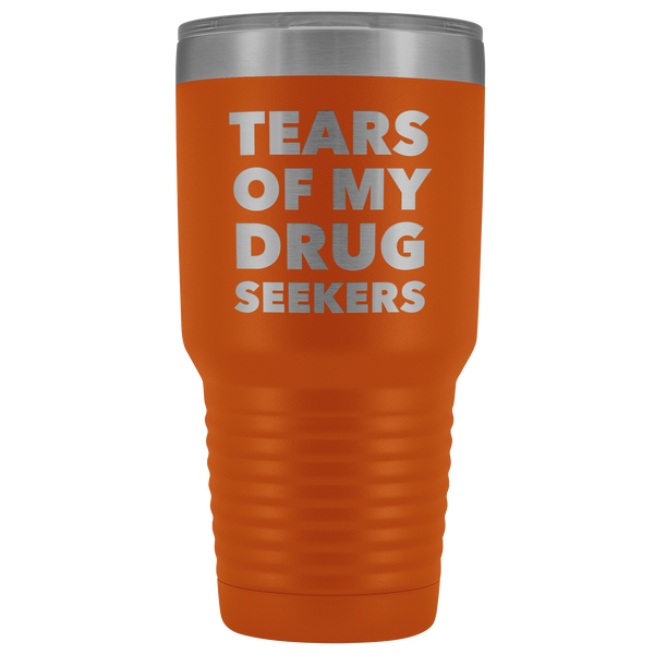 Funny Pharmacist Gifts Tears of My Drug Seekers Tumbler Mug Insulated Travel Cup 30oz BPA Free