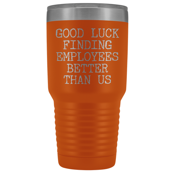 Good Luck Finding Employees Better Than Us Tumbler Boss Leaving Gifts Metal Mug Double Wall Vacuum Insulated Hot Cold Travel Cup 30oz BPA Free-Cute But Rude