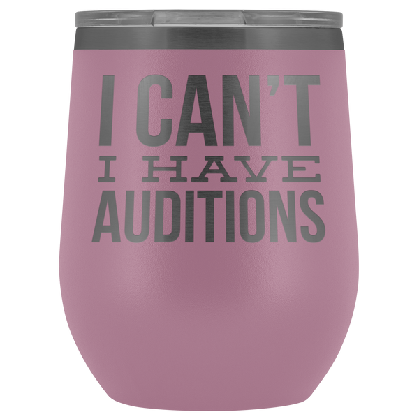 Aspiring Actor Gift for Theater Actress I Can't I Have Auditions Wine Tumbler Funny Steel Insulated Travel Cup BPA Free 12oz