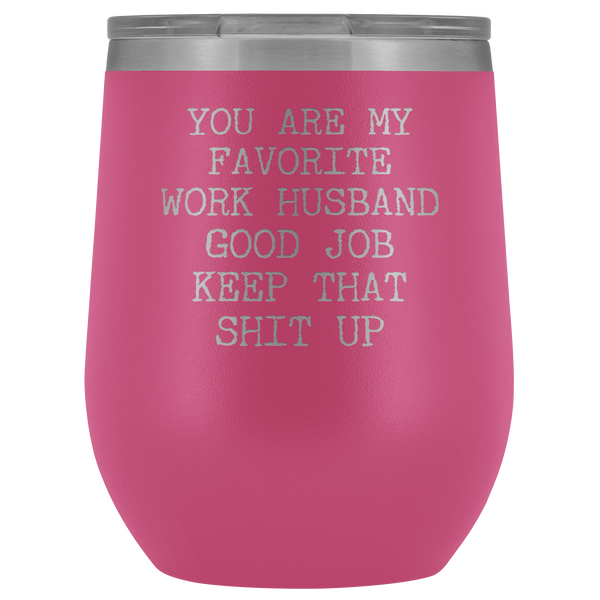 You are My Favorite Work Husband Funny Coworker Gift for Him Stemless Insulated BPA Free 12oz Travel Sippy Cup