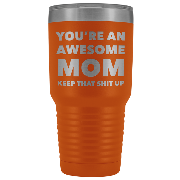 You're An Awesome Mom Keep it Up Tumbler Funny Birthday Gifts for Mom Metal Mug Insulated Hot Cold Travel Coffee Cup 30oz BPA Free