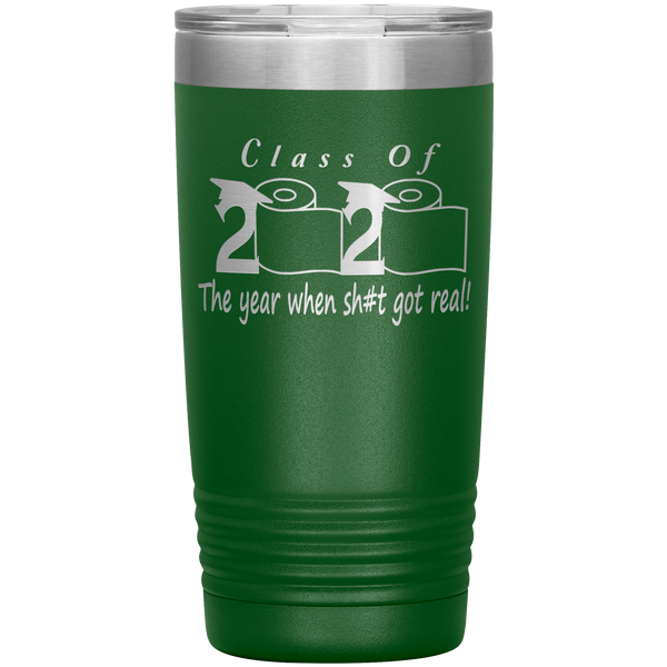 Class Of 2020 The Year When Shit Got Real Tumbler Seniors 2020 Graduation Gift Funny Mug Travel Coffee Cup 20oz BPA Free