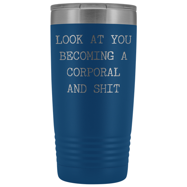 Corporal Gifts Look at You Becoming a Corporal Tumbler Funny Mug Insulated Hot Cold Travel Coffee Cup 20oz BPA Free