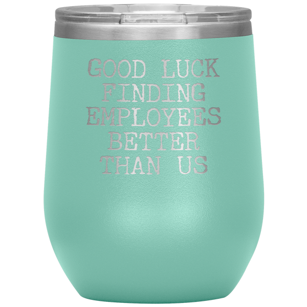 Good Luck Finding Employees Better Than Us Funny Boss Leaving Goodbye Gifts Stemless Wine Tumbler Insulated Travel Cup 30oz BPA Free