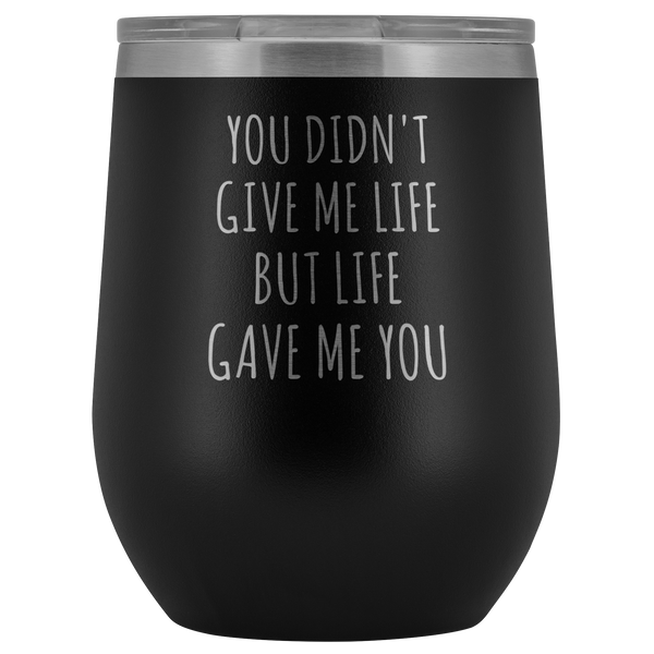 Stepmom Gifts for Stepmother Mother's Day Adoptive Mom Life Gave Me You Stemless Stainless Steel Insulated Wine Tumbler Hot Cold BPA Free 12oz Travel Cup