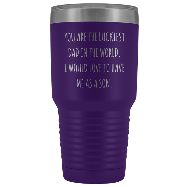 Father's Day Mug Gift You are the Luckiest Dad in the World I Would Love to Have Me as a Son Tumbler Funny Travel Cup 30oz BPA Free