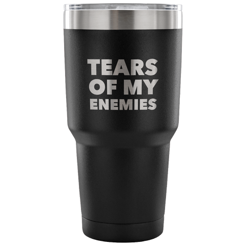Tears of My Enemies Tumbler Funny Metal Mug Double Wall Vacuum Insulated Hot & Cold Travel Cup 30oz BPA Free-Cute But Rude