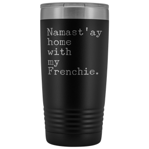 Frenchie Mom French Bulldog Gifts Namast'ay Home With My Frenchie Tumbler Funny Mug Insulated Hot Cold Travel Coffee Cup 20oz BPA Free