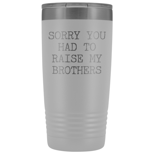 Mugs for Mom Mother's Day Gifts from Son Daughter Sorry You Had to Raise My Brothers Tumbler Mug Insulated Travel Coffee Cup 20oz BPA Free