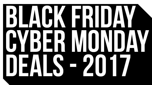 Black Friday & Cyber Monday Deals 2017