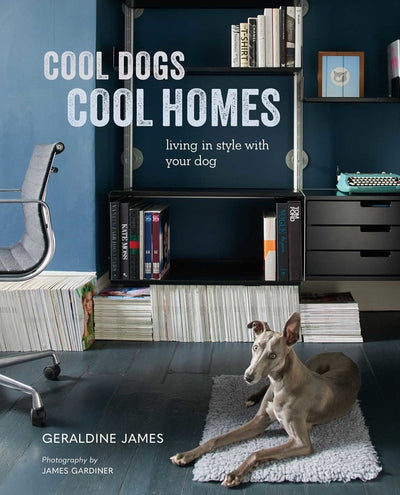 Cool Dogs, Cool Homes by Geraldine James