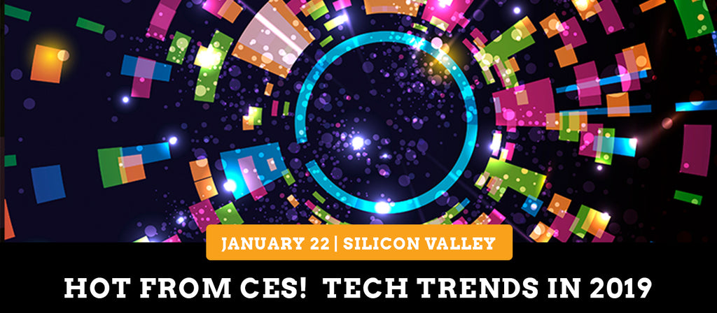 HOT FROM CES!  Tech Trends in 2019