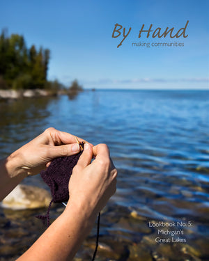 By Hand: Making Communities - Lookbook No. 5 Michigan's Great Lakes by Andrea Hungerford