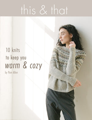This & That: 10 Knits to Keep You Warm & Cozy by Pam Allen