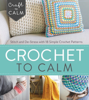 Crochet to Calm: Stitch & De-Stress by Interweave Press