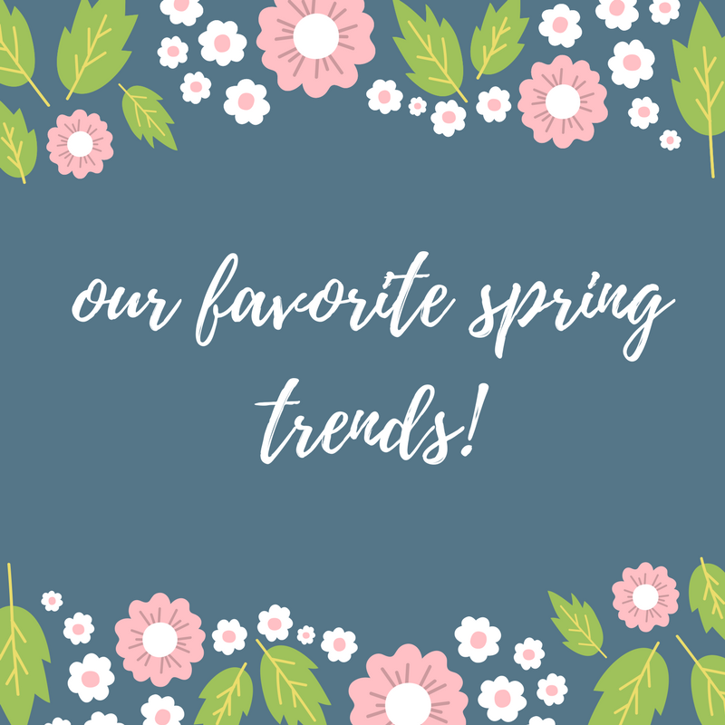 Our Favorite Spring Trends