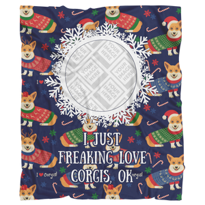 I JUST FREAKING LOVE CORGIS, OK - Personalized Blanket