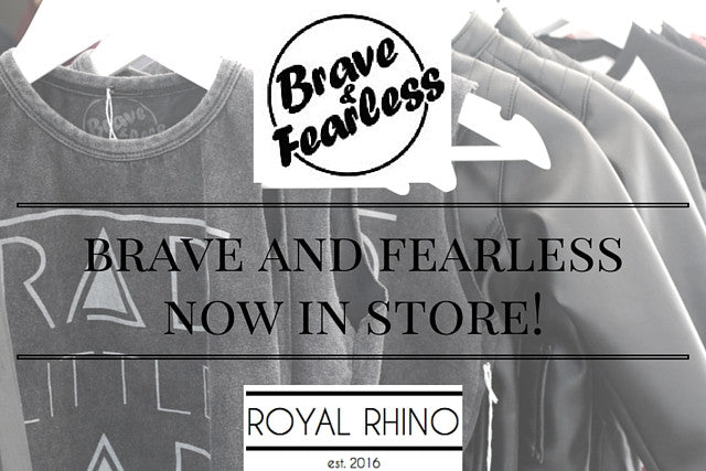 Brave and Fearless now at ROYAL RHINO!