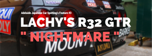 "Lachy's ""Nightmare"" R32 GTR - Feature #3"