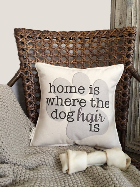 """Home Is Where The Dog Hair Is"" Pillow"