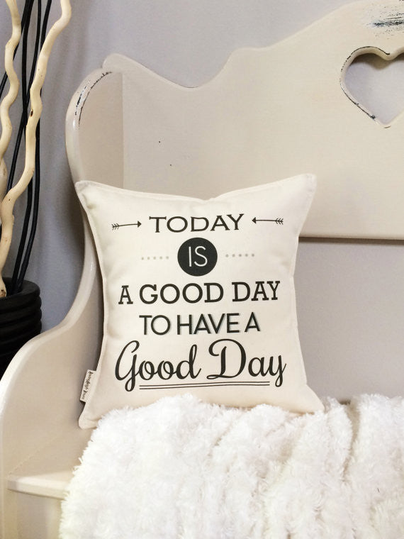 """Today Is A Good Day"" Pillow"