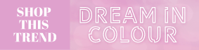 Dream In Colour - Trend Colour