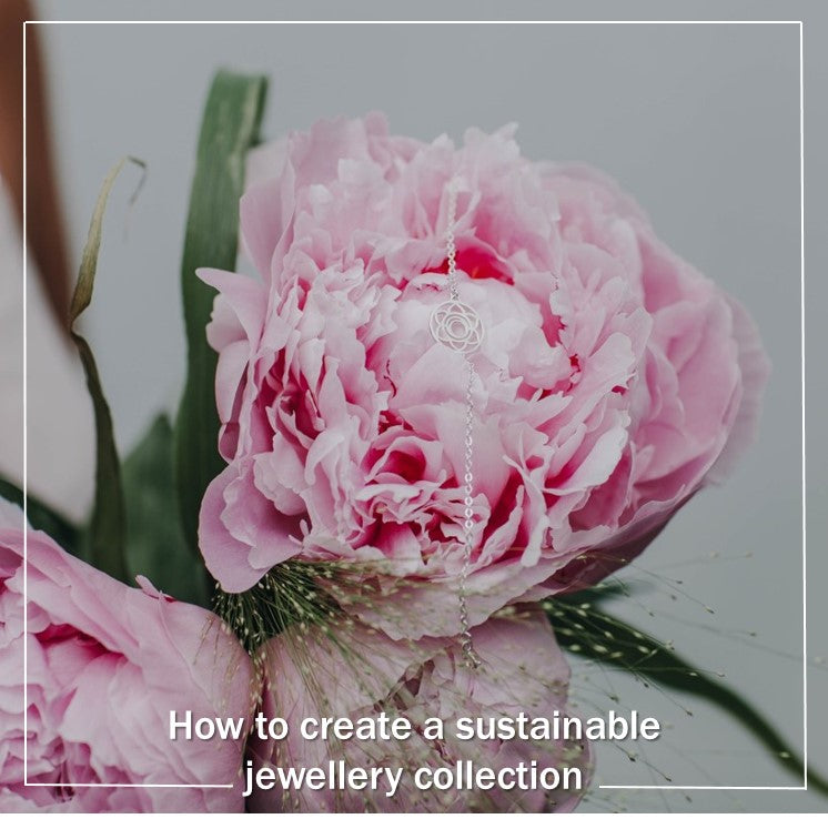 How to create a sustainable jewellery collection