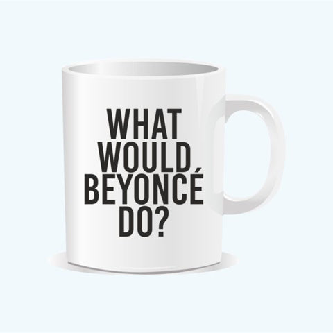 What would Beyonce do Mug