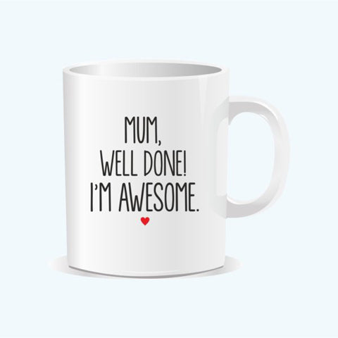 Mom, well done I'm awesome Mug