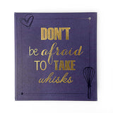 Recipe Journal- Don't be afraid to take whisks -BLUE