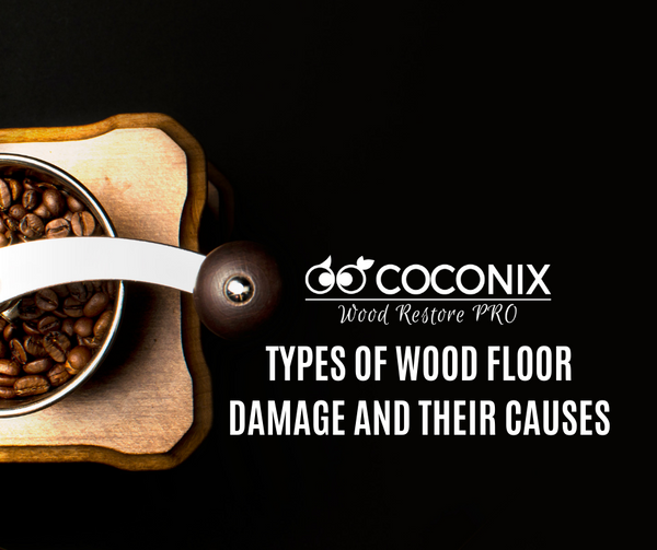 TYPES OF WOOD FLOOR DAMAGE AND THEIR CAUSES