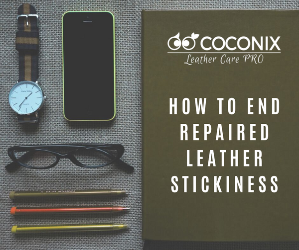 HOW TO END REPAIRED LEATHER STICKINESS