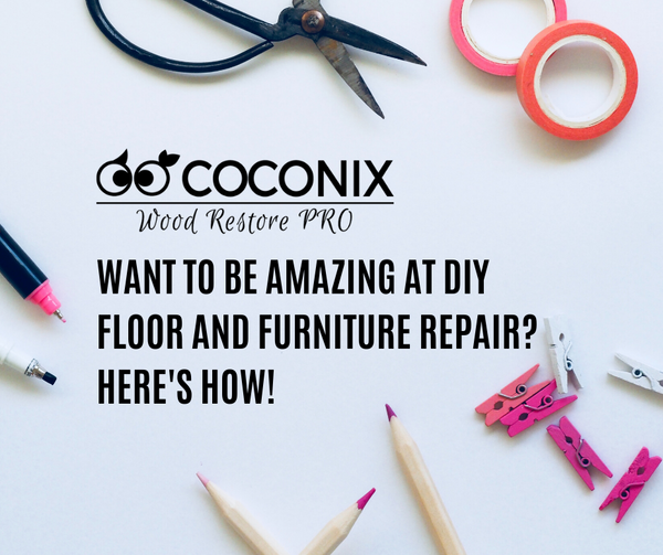 WANT TO BE AMAZING AT DIY FLOOR AND FURNITURE REPAIR?  HERE'S HOW!