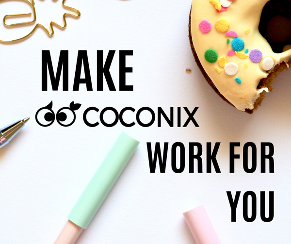 MAKE COCONIX WORK FOR YOU