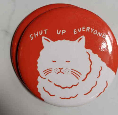 Shut Up Everyone Magnet or Sticker