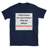 coffee beans are like children Short-Sleeve Unisex T-Shirt